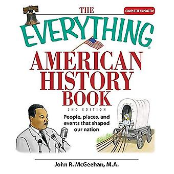 The Everything American History Book: People, Places, and Events That Shaped Our Nation (Everything (History & Travel))