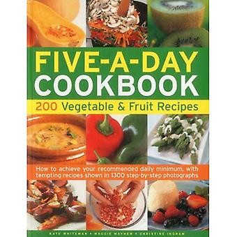 The Five-a-day Cookbook: 200 Vegetable & Fruit Recipes - How to Achieve Your Recommended Daily Minimum, with Tempting Recipes Shown in 1300 Step-by-step Photographs