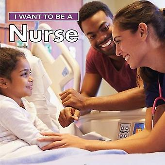 I Want to Be a Nurse: 2018 (I Want to Be)