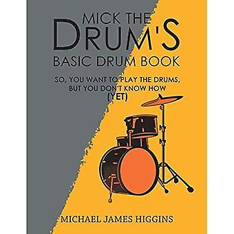 Livre de Drum base de Mick le tambour: Donc, vous voulez jouer de la batterie, mais vous ne savez pas comment (encore)