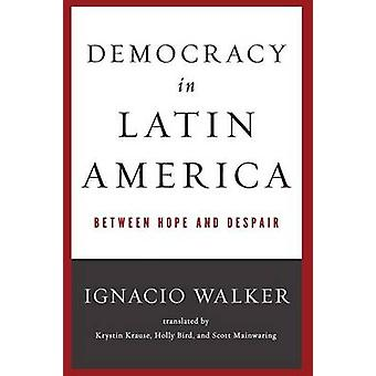 Democracy in Latin America Between Hope and Despair by Walker & Ignacio
