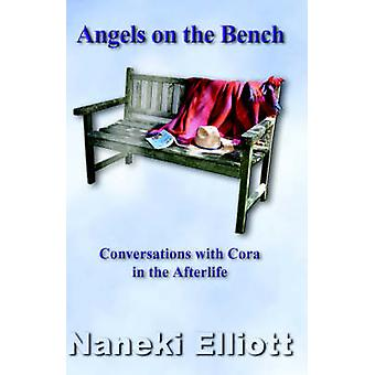 Angels on the Bench Conversations with Cora in the Afterlife by Elliott & Naneki