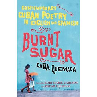 Burnt Sugar Contemporary Cuban Poetry in English and Spanish by Carlson & Lori Marie