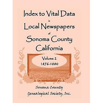 Index To Vital Data In Local Newspapers Of Sonoma County California Volume II 18761880 by Sonoma County Genealogical Society & Inc.