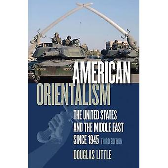 American Orientalism The United States and the Middle East since 1945 by Little & Douglas