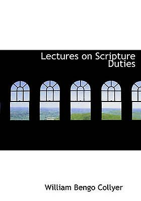 Lectures on Scripture Duties by Collyer & William Bengo
