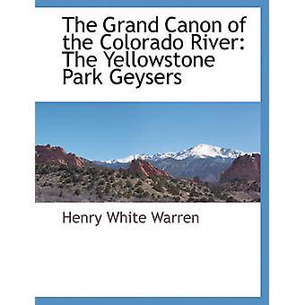 The Grand Canon of the Colorado River The Yellowstone Park Geysers by Warren & Henry White