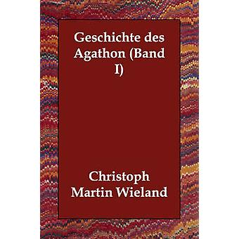 Geschichte des Agathon Band jeg av Wieland & Christoph Martin