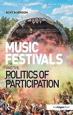 Music Festivals and the Politics of Participation by Robinson & Roxy