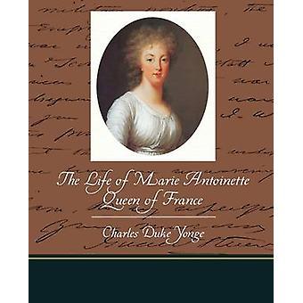 La vie de Marie Antoinette reine de France par Yonge & duc Charles