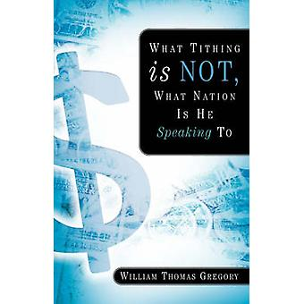 What Tithing Is Not What Nation Is He Speaking To by Gregory & William Thomas