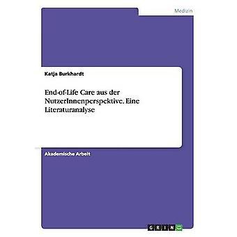 EndOfLife Care Aus Der Nutzerinnenperspektive. Eine Literaturanalyse by Burkhardt & Katja