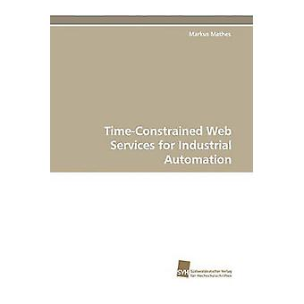 TimeConstrained Web Services for Industrial Automation by Mathes & Markus