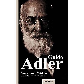 Wollen und Wirken aus dem Leben eines Musikhistorikers by Adler & Guido