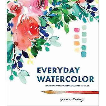 Everyday Watercolor - Learn to Paint Watercolor in 30 Days by Jenna Ra