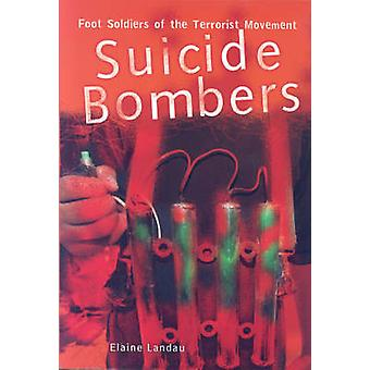 Suicide Bombers - Foot Soldiers of the Terrorist Movement by Elaine La