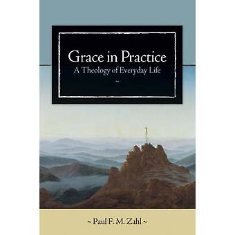 Grace in Practice - A Theology of Everyday Life by Paul F.M. Zahl - 97
