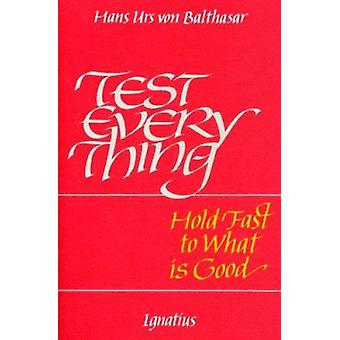 Test Everything by Hans Urs von Balthasar - 9780898701968 Book