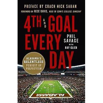 4th and Goal Every Day - Alabama's Relentless Pursuit of Perfection by