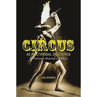 Circus as Multimodal Discourse - Performance - Meaning - and Ritual by