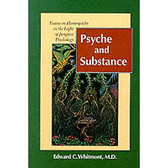 Psyche and Substance - Essays on Homoeopathy in the Light of Jungian P