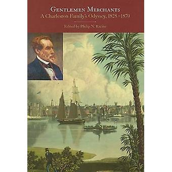 Gentlemen Merchants - A Charleston Family's Odyssey - 1828-1870 by Phi