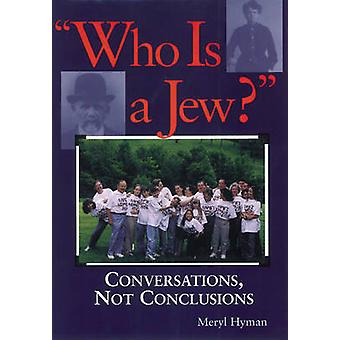 Who is a Jew? - Conversations - Not Conclusions (New edition) by Meryl