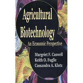 Agricultural Biotechnology - An Economic Perspective by Margriet F. Ca