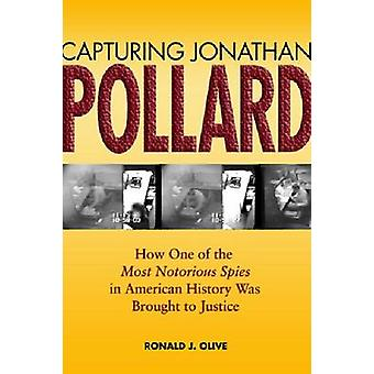 Capturing Jonathan Pollard - How One of the Most Notorious Spies in Am