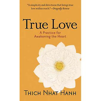 True Love - A Practice for Awakening the Heart (New edition) by Thich
