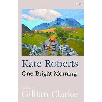 One Bright Morning by Kate Roberts - Gillian Clarke - 9781843239598 B