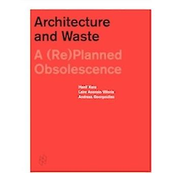 Architecture and Waste - A (Re)Planned Obsolescence by Hanif Kara - 97