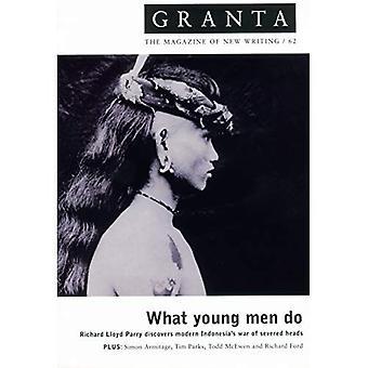 Granta 62: What Young Men Do (Granta: The Magazine of New Writing)