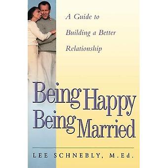 Gelukkig zijn getrouwd: een gids voor het opbouwen van een betere relatie
