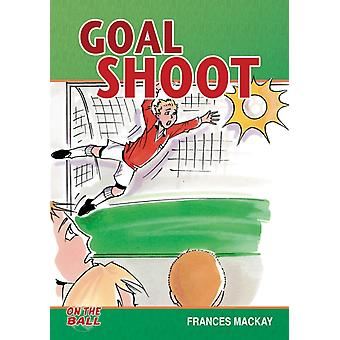 Goal Shoot (On the Ball) (Paperback) by Mackay Frances (Frances Mackay)
