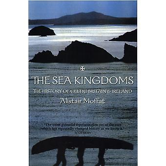 The Sea Kingdoms: The History of Celtic Britain and Ireland (Paperback) by Moffat Alistair