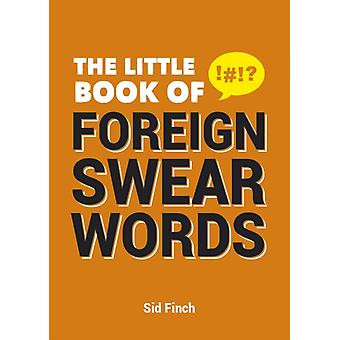 The Little Book of Foreign Swear Words (Paperback) by Finch Sid Burgess Emma