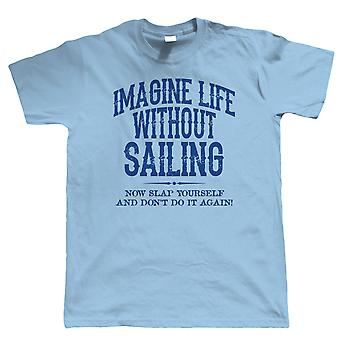 Life Without Sailing Mens Funny T Shirt