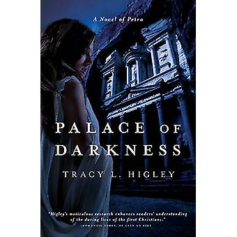 Palace of Darkness A Novel of Petra by Higley & Tracy L.