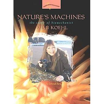 Nature's Machines - The Story of Biomechanist Mimi Koehl by Deborah Pa