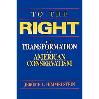 To the Right - The Transformation of American Conservatism by Jerome L