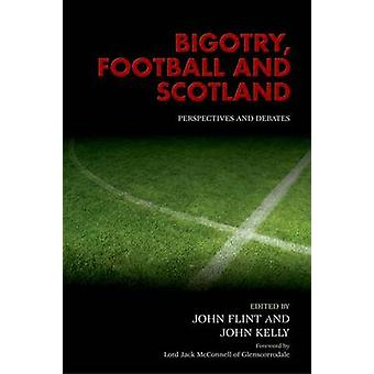 Bigotry - Football and Scotland - Perspectives and Debates by John Fli