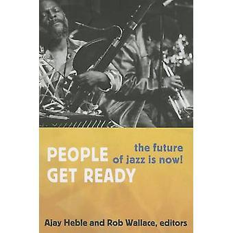 人々 の準備を取得 - ジャズの未来は今です!Ajay Heble - ロバート W で