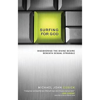 Surfing for God - Discovering the Divine Desire Beneath Sexual Struggl