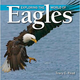 Exploring the World of Eagles by Tracy C. Read - 9781554076567 Book