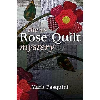 The Rose Quilt Mystery - A Steve Walsh Mystery by Mark Pasquini - 9781