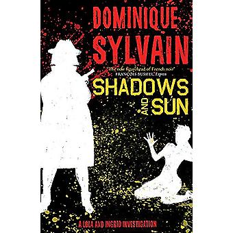 Shadows and Sun - A Lola and Ingrid Investigation by Dominique Sylvain