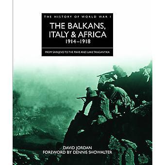 Les Balkans - Italie et Afrique 1914-1918 - de Sarajevo à la Piav
