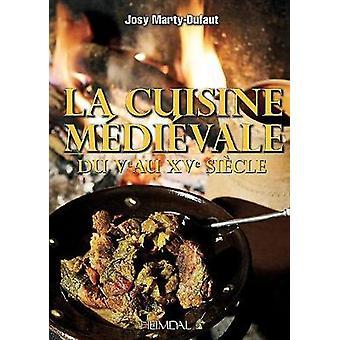 La Cuisine MeDieVale - Du Ve Au Xve SieCle by La Cuisine MeDieVale - Du