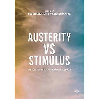 Austerity vs Stimulus - The Political Future of Economic Recovery by R